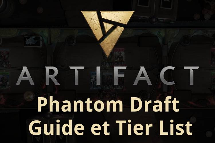 Artifact guide et tiers list des heros pour la Phantom Draft